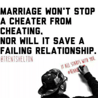 Cheater Meme: MARRIAGE WON'T STOP  A CHEATER FROM  CHEATING.  NOR WILL IT SAVE A  FAILING RELATIONSHIP.  YOU.  IT STARTS WITA ALL ERENT SHELTON