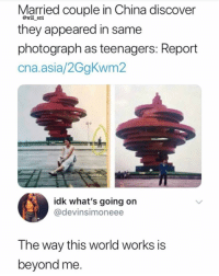Memes, China, and Discover: Married couple in China discover  they appeared in same  photograph as teenagers: Report  cna.asia/2GgKwm2  @will ent  idk what's going orn  @devinsimoneee  The way this world works is  beyond me 😂😍Life is really amazing