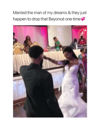 Beyonce, Love, and Time: Married the man of my dreams & they just  happen to drop that Beyoncé one time i love this