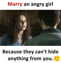 Angry Girl: Marry an angry girl  Because they can't hide  anything from you.