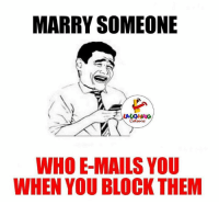 Memes, 🤖, and Loll: MARRY SOMEONE  WHO E-MAILS YOU  WHEN YOU BLOCK THEM Loll dead :D