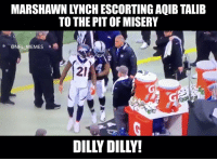 Dilly Dilly! https://t.co/RXlXwrxqgd: MARSHAWN LYNCH ESCORTING AQIB TALIE  TO THE PIT OF MISERY  @NFL MEMES  21  DILLY DILLY Dilly Dilly! https://t.co/RXlXwrxqgd