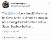 💀💀💀: Marshawn Lynch  @MarshawnLynch24  The @Giants benching Eli Manning  for Geno Smith is almost as crazy as  not running the ball on the 1 with a  Super Bowl on the line..  11/28/17, 4:35 PM  IR  11K Retweets 22.5K Likes 💀💀💀