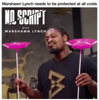 😂😂😂: Marshawn Lynch needs to be protected at all costs  WITH  MARSHAWN LYNCH 😂😂😂