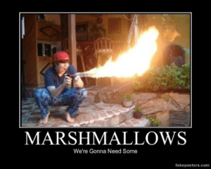 very-demotivational:  Marshmallows - Demotivational Poster: MARSHMALLOWS  We're Gonna Need Some  fakeposters.com very-demotivational:  Marshmallows - Demotivational Poster