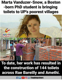 Acrossed: Marta Vanduzer-Snow, a Boston  -born PhD student is bringing  toilets to UP's poorest villages  AUGHINO  To date, her work has resulted in  the construction of 144 toilets  across Rae Bareilly and Amethi.