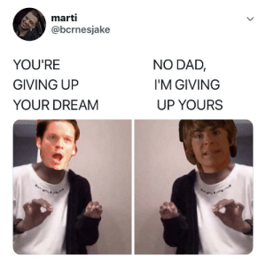 Gotta love HSM2: marti  @bcrnesjake  NO DAD,  YOU'RE  GIVING UP  I'M GIVING  UP YOURS  YOUR DREAM  > Gotta love HSM2