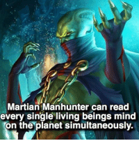 Martian Manhunter is lowkey op 👽: Martian Manhunter can read  every single living beings mind  on the planet simultaneously. Martian Manhunter is lowkey op 👽