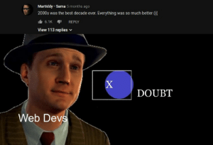 Css meme: Martiddy - Sama 5 months ago  so much better (  2000s was the best decade ever.  Everything was  6.1K  REPLY  View 113 replies  X  DOUBT  Web Devs Css meme