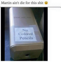 Martin, Shit, and Word: Martin aint die for this shit  @word onda street  No  Colored  Pencils