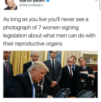 Législatives: Martin Belami Y  @Martin Belam  As long as you live you'll never see a  photograph of 7 women signing  legislation about what men can do with  their reproductive organs