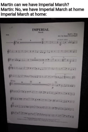 For clarification, Martin is our band director: Martin can we have Imperial March?  Martin: No, we have Imperial March at home  Imperial March at home:  IMPERIAL  March  Karl L. King  Arr, by James Swearingen  Bells  sofl plastic mullets  241000  139Trin  16 For clarification, Martin is our band director