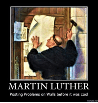 Blessed, Martin, and Calendar: MARTIN LUTHER.  Posting Problems on Walls before it was cool  mematico.net On the Episcopal calendar, February 18 is the feast of Blessed Martin Luther.