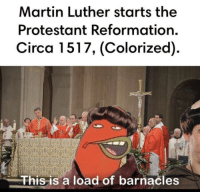 Martin Luther starts the Reformation (1517): Martin Luther starts the  Protestant Reformation.  Circa 1517, (Colorized)  This is a load of barnacle Martin Luther starts the Reformation (1517)