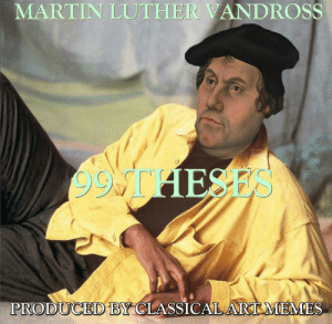 Martin, Martin Luther, and Classical Art: MARTIN LUTHER VANDROSS  99/1HESES  PRODUCED BY CLASSICALARTMEMES