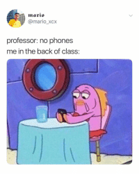 School, Mario, and Relatable: marto  @mario_xcx  professor: no phones  me in the back of class: if you read this in school you better pay attention right this second!! this will be on the final!!