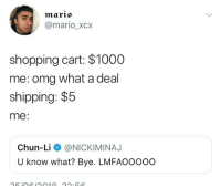 Chun-Li, Lmao, and Memes: marto  @mario_xCx  shopping cart: $1000  me: omg what a deal  shipping: $5  me:  Chun-Liネ@NICKIMINAJ  U know what? Bye. LMFAOo000 Lmao