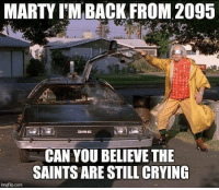 Crying, Nfl, and New Orleans Saints: MARTY I'M BACK FROM 2095  CAN YOU BELIEVE THE  SAINTS ARE STILL CRYING 🧂🤣🤣🤣🤣🤣🤣🤣🤣🤣🤣🤣🤣