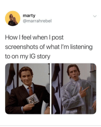 😂😂: marty  @marrahrebel  How I feel when I post  screenshots of what I'm listening  to on my IG story 😂😂