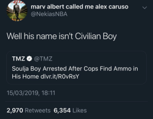 Solid Defence by SvenGz MORE MEMES: marv albert called me alex caruso  @NekiasNBA  Well his name isn't Civilian Boy  TMZ @TMZ  Soulja Boy Arrested After Cops Find Ammo in  His Home dlvr.it/ROvRsY  15/03/2019, 18:11  2,970 Retweets 6,354 Likes Solid Defence by SvenGz MORE MEMES