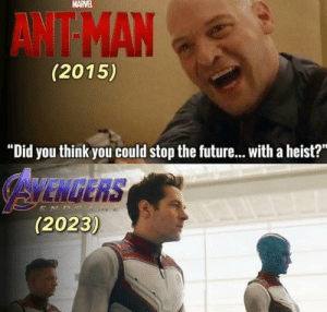 "Time Heist: MARVEL  AWT MAN  (2015)  ""Did you think you could stop the future...with a heist?  AYENGERS  (2023)  ENDS Time Heist"