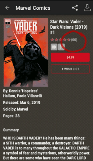 Darth Vader, Empire, and Marvel Comics: Marvel Comics  VADER  Star Wars: Vader -  Dark Visions (2019)  #1  STAR WARS  DARK VISIONS  HD  $4.99  +WISH LIST  By. Dennis 'Hopeless  Hallum, Paolo Villanelli  Released: Mar 6, 2019  Sold by. Marvel  Pages: 28  Summary  WHO IS DARTH VADER? He has been many things:  a SITH warrior, a commander, a destroyer. DARTH  VADER is to many throughout the GALACTIC EMPIRE  a symbol of fear and mysterious, otherworldly power.  But there are some who have seen the DARK LORD The time has come