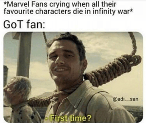 Crying, Infinity, and Marvel: *Marvel Fans crying when all their  favourite characters die in infinity war*  GoT fan:  @adi. .sarn  Firsttime? https://t.co/APtoYM6XHc