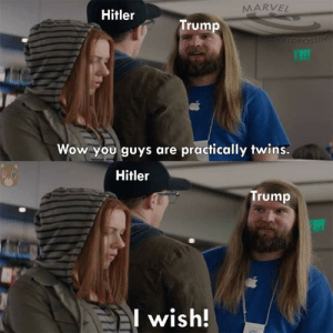 You can't be that great: MARVEL  Hitler  Trum  ELDPOST  Wow you guys are practically twins.  Hitler  Trump  I wish! You can't be that great