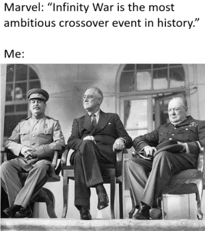 """History, Infinity, and Marvel: Marvel: """"Infinity War is the mos  ambitious crossover event in history.""""  Me: The most ambitious crossover in HISTORY alright"""