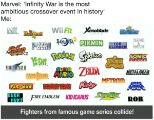 Fire, Photoshop, and Metroid: Marvel: 'Infinity War is the most  ambitious crossover event in history  Me:  GAME  SONIC  AnimalTIE IOUIEL  THE LEGEND O  METAL GEAR  EARTHBOD  METROID  FIRE EMBLEM  KID ICARUS  Fighters from famous game series collide! 1 hour of Photoshop later [oc]