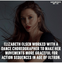Facts, Memes, and Superhero: MARVEL MOVIE FACTS  FACT#265  ELIZABETH OLSEN WORKED WITH A  DANCE CHOREOGRAPHER TO MAKE HER  MOVEMENTS MOREGRACEFUL FOR Villains tonystark ironman marvel RDJ hulk avengers comics thor sciencebros marvelmovies blackwidow hawkeye captainamerica starkindustries steverogers teamstark teamcap robertdowneyjr geek superhero superheroes ironman1 ironman2 ironman3 gaurdiansofthegalaxy captainamericacivilwar civilwar marvelcomics marveluniverse