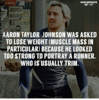 Memes, Superhero, and Hulk: MARVEL MOVIEFACTS  FACT 227  MOPATE  PRENTAMITI  20%  TO LOSE WEIGHT (MUSCLE MASS IN  PARTICULAR BECAUSE HE LOOKED  TOO STRONG TO PORTRAY ARUNNER,  WHO IS USUALLY TRIM Tag a friend! - - Follow @marvelmoviefact - Villains tonystark ironman marvel RDJ hulk avengers comics thor sciencebros marvelmovies blackwidow hawkeye captainamerica starkindustries steverogers teamstark teamcap robertdowneyjr geek superhero superheroes ironman1 ironman2 ironman3 gaurdiansofthegalaxy captainamericacivilwar civilwar marvelcomics marveluniverse