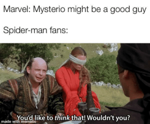 Spider, SpiderMan, and Good: Marvel: Mysterio might be a good guy  Spider-man fans:  You'd like to think that! Wouldn't you?  made with mematic Mysterio with the double, triple, quadruple bluff