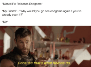 """Marvel Comics, Heroes, and Marvel: """"Marvel Re-Releases Endgame*  My Friend* - """"Why would you go see endgame again if you've  already seen it?""""  *Me*  Because that's what heroes do. Not all heroes wear capes"""