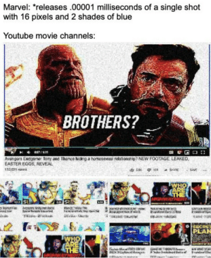 Conspiracy 100: Marvel: releases.00001 milliseconds of a single shot  with 16 pixels and 2 shades of blue  Youtube movie channels:  BROTHERS?  Avengers Endgame Tony and Thanos hiding a homosexual relationehip? NEW FOTAGE LEAKED  EASTER EGGS,REVEAL  132.03า views  凹  PEAN Conspiracy 100