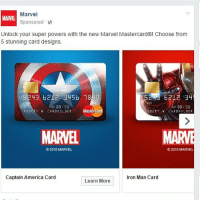 "Smh...#FlashbackFriday to that time Marvel and Master Card thought they had me; the Iron Man one almost had me though 👀. I meannnn, the card is beyond cool! 😎 I was seriously ready to ""unlock my super powers"" 🤣: Marvel  Sponsored  MARVE  Unlock your super powers with the new Marvel Mastercardl Choose from  5 stunning card designs.  43 b212 345b 18  6212 34  ROBERT W. CARDHOLDER  MasterCa  OBERT W CARDHOLDER  MARVEL  MAR  2016 MARVEL  2016 MARVEL  Captain America Card  Iron Man Card  Learn More Smh...#FlashbackFriday to that time Marvel and Master Card thought they had me; the Iron Man one almost had me though 👀. I meannnn, the card is beyond cool! 😎 I was seriously ready to ""unlock my super powers"" 🤣"