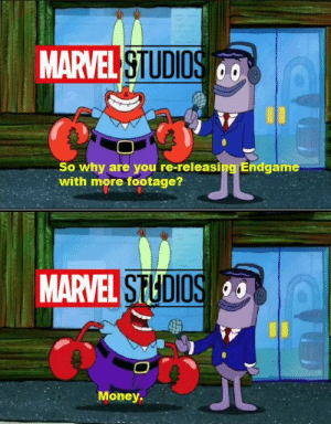 Money: MARVEL STUDIOS 0  So why are you re-releasing Endgame  with more footage?  MARVEL STUDIOS  Money. Money