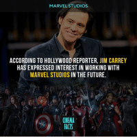 Facts, Future, and Jim Carrey: MARVEL STUDIOS  ACCORDING TO HOLLYWOOD REPORTER, JIM CARREY  HAS EXPRESSED INTEREST IN WORKING WITH  MARVEL STUDIOS IN THE FUTURE.  CINEMA  FACTS Would you want to see this happen? - Follow @cinfacts for more! - marvel marvelcomics marvelcinematicuniverse ironman infinitywar avengers stanlee spiderman blackpanther blackwidow captainamerica thor thanos falcon rocketraccoon wasp antmanandthewasp antman fantasticfour fantastic4 xmen spidermanhomecoming avengersinfinitywar marvel mcu jimcarrey