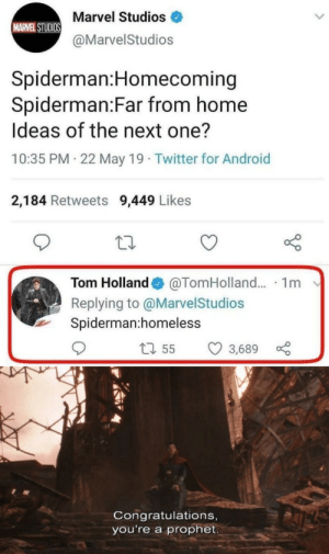 melonmemes:  Follow us on instagram for the best content!: https://www.instagram.com/realmelonmemes: Marvel Studios  MARVEL STUDIOS  @MarvelStudios  Spiderman:Homecoming  Spiderman:Far from home  Ideas of the next one?  10:35 PM 22 May 19 Twitter for Android  2,184 Retweets 9,449 Likes  Tom Holland  @TomHolland... 1m  Replying to @MarvelStudios  Spiderman:homeless  L55  3,689  Congratulations,  you're a prophet melonmemes:  Follow us on instagram for the best content!: https://www.instagram.com/realmelonmemes