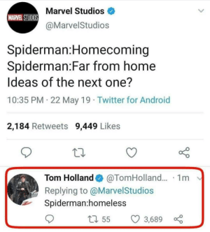 Tom Holland : Far from MCU by abhishekafcx MORE MEMES: Marvel Studios  MARVELSTUDIOS  @MarvelStudios  Spiderman:Homecoming  Spiderman:Far from home  Ideas of the next one?  10:35 PM 22 May 19 Twitter for Android  2,184 Retweets 9,449 Likes  Tom Holland  @TomHolland... 1m  Replying to @MarvelStudios  Spiderman:homeless  55  3,689 x Tom Holland : Far from MCU by abhishekafcx MORE MEMES