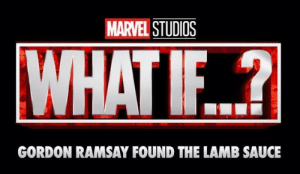 What if: MARVEL STUDIOS  WHAT IF.?  GORDON RAMSAY FOUND THE LAMB SAUCE What if
