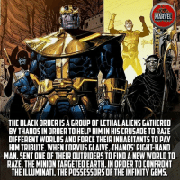 Illuminati, Memes, and Aliens: MARVEL  THE BLACK ORDER ISA GROUP OF LETHAL ALIENS GATHERED  BY THANOS IN ORDER TO HELP HIM IN HIS CRUSADE TO RAZE  DIFFERENT WORLOS AND FORCE THEIR INHABITANTS TO PAY  HIM TRIBUTE. WHEN CORVUS GLAIVE, THANOS' RIGHT-HAND  MAN, SENT ONE OF THEIR OUTRIDERS TO FIND A NEW WORLD TO  RAZE, THE MINION TARGETED EARTH. IN ORDER TO CONFRONT  THE ILLUMINATI, THE PO55ESSORS OF THE INFINITY GEMS. They were still defeated in Wakanda by Black Panther!! Are you excited for SDCC 2017? marvel sdcc2017 sdcc comics infinitywar