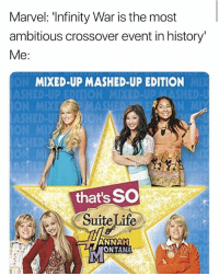 Anna, Life, and History: Marvel: 'Tntinity War is the most  ambitious crossover event in history'  Me  MIXED-UP MASHED-UP EDITION  that's SO  Suite Life  ANNA  ONTANA OMGJSJAO