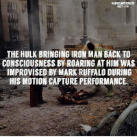 Iron Man, Memes, and Superhero: MARVELHOVIEFACTS  FACT #114  THE HULK BRINGING IRON MAN BACK TO  CONSCIOUSNESS BY ROARING AT HIM WAS  IMPROVISED BY MARK RUFFALO DURING  HIS MOTION CAPTURE PERFORMANCE Villains tonystark ironman marvel RDJ hulk avengers comics thor sciencebros marvelmovies blackwidow hawkeye captainamerica starkindustries steverogers teamstark teamcap robertdowneyjr geek superhero superheroes ironman1 ironman2 ironman3 gaurdiansofthegalaxy captainamericacivilwar civilwar marvelcomics marveluniverse
