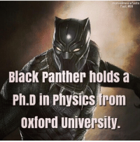 Facts, Memes, and Superhero: marvelmovie facts  Fact N99  Black Panther holds a  Ph.D in Physics irom  Oxford University Villains tonystark ironman marvel RDJ hulk avengers comics thor sciencebros marvelmovies blackwidow hawkeye captainamerica starkindustries steverogers teamstark teamcap robertdowneyjr geek superhero superheroes ironman1 ironman2 ironman3 gaurdiansofthegalaxy captainamericacivilwar civilwar marvelcomics marveluniverse
