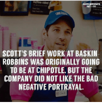 Bad, Chipotle, and Memes: MARVELMOVIEFACTS  FACT #232  SCOTT'S BRIEF WORK AT BASKIN  ROBBINS WAS ORIGINALLY GOING  TO BE AT CHIPOTLE, BUT THE  COMPANY DID NOT LIKE THE BAD  NEGATIVE PORTRAYAL.  JACK Villains tonystark ironman marvel RDJ hulk avengers comics thor sciencebros marvelmovies blackwidow hawkeye captainamerica starkindustries steverogers teamstark teamcap robertdowneyjr geek superhero superheroes ironman1 ironman2 ironman3 gaurdiansofthegalaxy captainamericacivilwar civilwar marvelcomics marveluniverse
