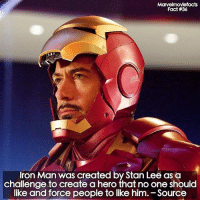 Iron Man, Memes, and Stan: Marvelmoviefacts  Fact #36  Iron Man was created by Stan Lee as a  challenge to create a hero that no one should  like and force people to like him. - Source  ike and force people to like him.-Source Villains tonystark ironman marvel RDJ hulk avengers comics thor sciencebros marvelmovies blackwidow hawkeye captainamerica starkindustries steverogers teamstark teamcap robertdowneyjr geek superhero superheroes ironman1 ironman2 ironman3 gaurdiansofthegalaxy captainamericacivilwar civilwar marvelcomics marveluniverse
