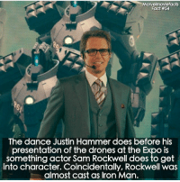 Iron Man, Memes, and Superhero: Marvelmoviefacts  Fact #54  The dance Justin Hammer does before his  presentation of the drones at the Expo is  something actor Sam Rockwell does to get  into character. Coincidentally, Rockwell was  almost cast as Iron Man. Villains tonystark ironman marvel RDJ hulk avengers comics thor sciencebros marvelmovies blackwidow hawkeye captainamerica starkindustries steverogers teamstark teamcap robertdowneyjr geek superhero superheroes ironman1 ironman2 ironman3 gaurdiansofthegalaxy captainamericacivilwar civilwar marvelcomics marveluniverse