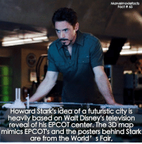 Memes, Superhero, and Hulk: Marvelmoviefacts  Fact # 65  Howard Stark's idea of a futuristic city is  heavily based on Walt Disney's television  reveal of his EPCOT center, The 3D map  mimics EPCOT's and the posters behind Stark  are from the World' s Fair, Villains tonystark ironman marvel RDJ hulk avengers comics thor sciencebros marvelmovies blackwidow hawkeye captainamerica starkindustries steverogers teamstark teamcap robertdowneyjr geek superhero superheroes ironman1 ironman2 ironman3 gaurdiansofthegalaxy captainamericacivilwar civilwar marvelcomics marveluniverse