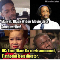 Memes, Wyd, and Teen Titans:  # Marvelous/okes  Marvel: Black Widow Movie Gets  Screenwriter!  DC: Teen Titans Go movie announced,  Flashpoint loses director. DC wyd? 😩 MarvelousJokes